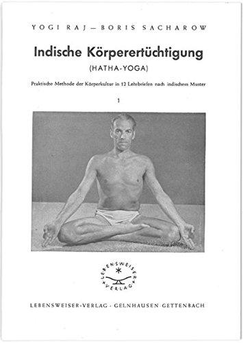 Indische Körperertüchtigung (Hatha-Yoga)/Praktische Methode der Körperkultur in 12 Lehrbriefen nach indischem Muster (in 7 Heften) (Livre en allemand)