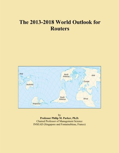 The 2013-2018 World Outlook for Routers