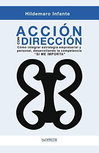 """Acción con Dirección: Claves para integrar la estrategia empresarial y personal, como desarrollar la competencia """"Sí me importa"""" por Hildemaro Infante"""