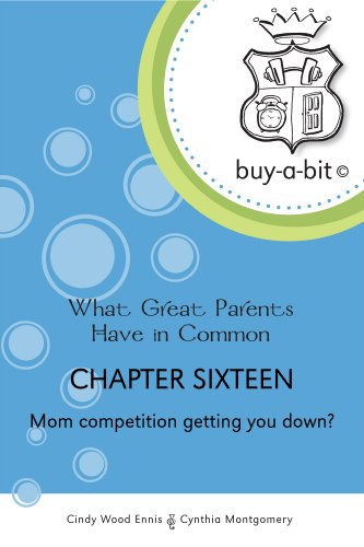buy-a-bit Chapter 16: Age 6ish to 12ish ~ Mom competition getting you down? (What Great Parents Have in Common)