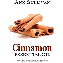 Cinnamon Essential Oil: Uses, Studies, Benefits, Applications & Recipes (Wellness Research Series Book 5) (English Edition)