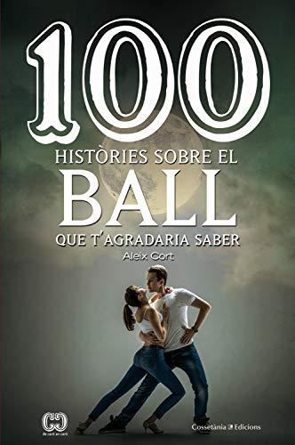 100 històries sobre el ball que t'agradaria saber (Catalan Edition)