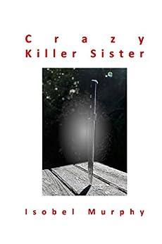 Crazy Killer Sister by [Murphy, Isobel]
