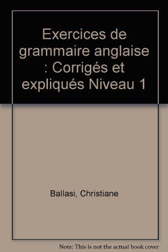 Exercices de grammaire anglaise : Corrigés et expliqués Niveau 1