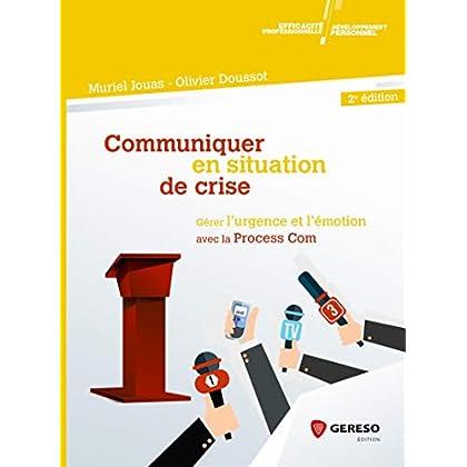 Communiquer en situation de crise: Gérer l'urgence et l'émotion avec la Process.Com