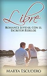 Libre: Romance Juvenil con el Escritor Rebelde (Novela Romántica y Erótica Juvenil nº 1)