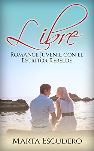 Libre: Romance Juvenil con el Escritor Rebelde (Novela Romántica y Erótica Juvenil nº 1