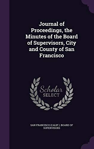 Journal of Proceedings, the Minutes of the Board of Supervisors, City and County of San Francisco