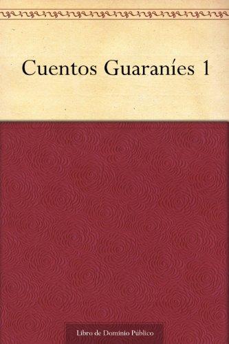 Cuentos Guaraníes 1 (Spanish Edition)