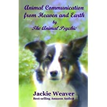 [(Animal Communication from Heaven and Earth : By the Animal Psychic)] [By (author) Jackie Weaver] published on (December, 2014)