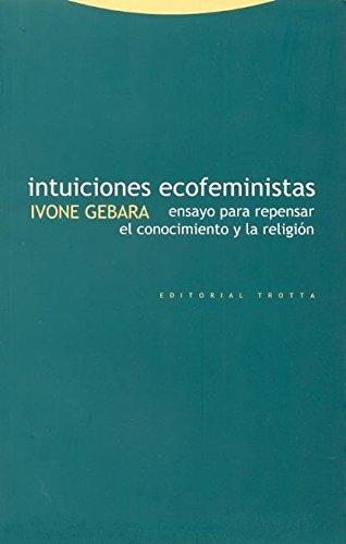 Intuiciones Ecofeministas. Ensayos Para Repensar El Conocimiento Y La Religión (Estructuras y Procesos. Religión)