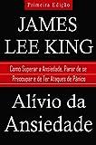 Alívio da Ansiedade: Como Superar a Ansiedade, Parar de se Preocupar e de Ter Ataques de Pânico (Portuguese Edition)