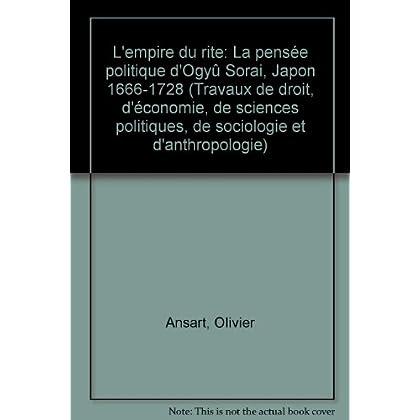 L'empire du rite. la pensee politique d'Ogyu Sorai. Japon 1666-1728