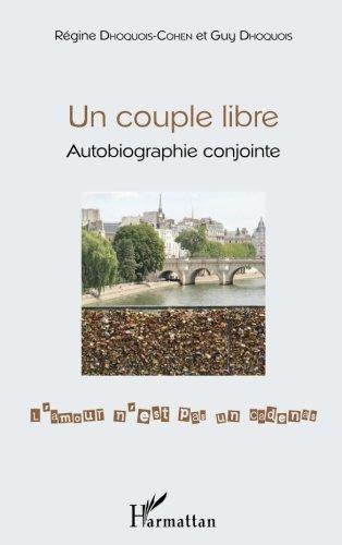 Un couple libre: Autobiographie conjointe - L'amour n'est pas un cadenas par Régine Dhoquois-Cohen