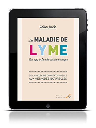 La maladie de Lyme : une approche alternative pratique: De la médecine conventionnelle aux méthodes naturelles