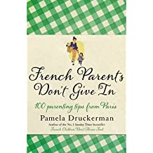 [(French Parents Don't Give in: 100 Parenting Tips from Paris)] [ By (author) Pamela Druckerman ] [February, 2013]