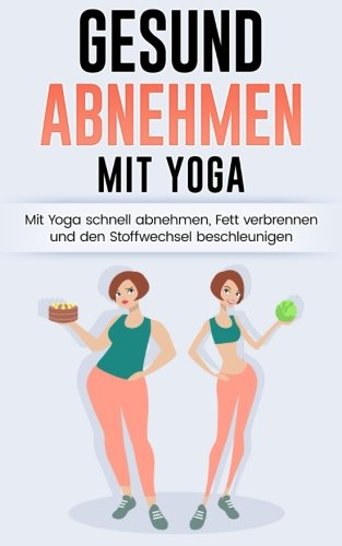 Gesund Abnehmen: Mit Yoga schnell abnehmen, Fett verbrennen und Stoffwechsel anregen (Yoga für Anfänger, Yoga abnehmen, Abnehmen für Frauen, Band 1) Diabetes-band