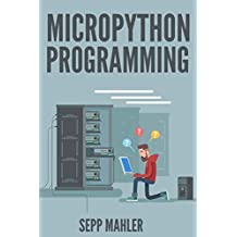 PROGRAMMING IN MICROPYTHON (English Edition)