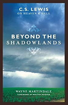 Beyond the Shadowlands (Foreword by Walter Hooper): C. S. Lewis on Heaven and Hell by [Martindale, Wayne]