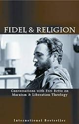 Fidel and Religion: Fidel Castro in Conversation with Frei Betto