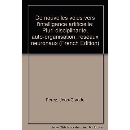 De Nouvelles Voies Vers l'Intelligence Artificielle: Pluri-Disciplinarite Auto-Organisat Réseau Neur