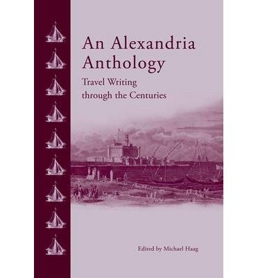 [(An Alexandria Anthology: Travel Writing Through the Centuries)] [Author: Michael Haag] published on (January, 2015)