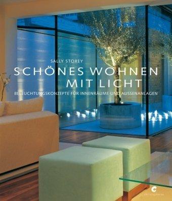Christophorus-Verlag Schönes Wohnen mit Licht: Beleuchtungskonzepte für Innenräume und Außenanlagen