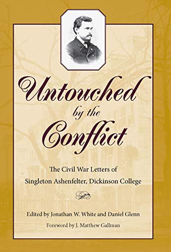 Untouched by the Conflict: The Civil War Letters of Singleton Ashenfelter, Dickinson College (English Edition)