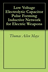 Low Voltage Electrolytic Capacitor Pulse Forming Inductive Network for Electric Weapons