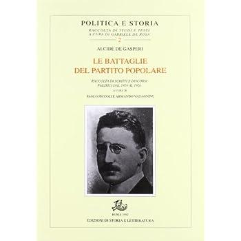 Le Battaglie Del Partito Popolare. Raccolta Di Scritti E Discorsi Politici Dal 1919 Al 1926