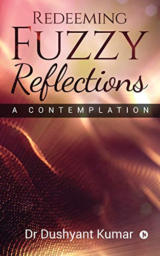 Redeeming Fuzzy Reflections: A Contemplation por Dr Dushyant Kumar