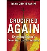 { Crucified Again: Exposing Islam's New War on Christians Hardcover } Ibrahim, Raymond ( Author ) Apr-29-2013 Hardcover