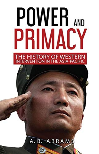 Power and Primacy: A History of Western Intervention in the Asia-Pacific (Power Western)
