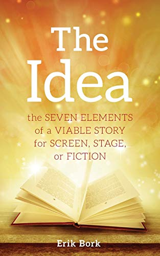 The Idea: The Seven Elements of a Viable Story for Screen, Stage or (Tv Serien Ideen)