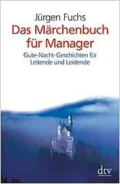 Das Marchenbuch Fur Manager Gute Nacht Geschichten Fur Leitende Und Fuchs Jurgen Amazon De Bucher