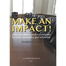 Make an Impact!: How compliance professionals can be more persuasive and influential (English Edition)