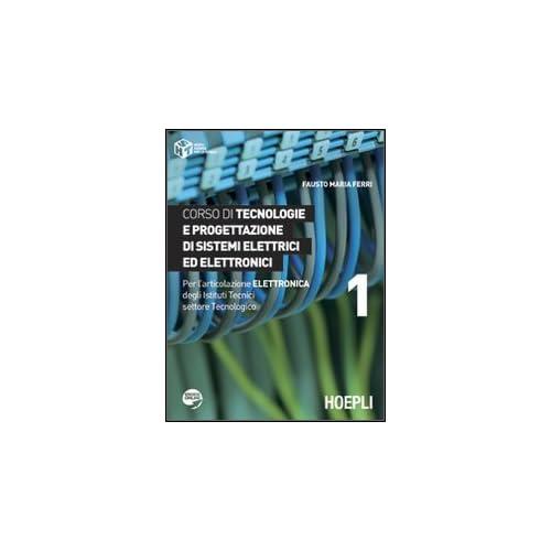 Corso Di Tecnologie E Progettazione Di Sistemi Elettrici Ed Elettronici. Per L'articolazione Elettronica Degli Istituti Tecnici Settore Tecnologico: 1