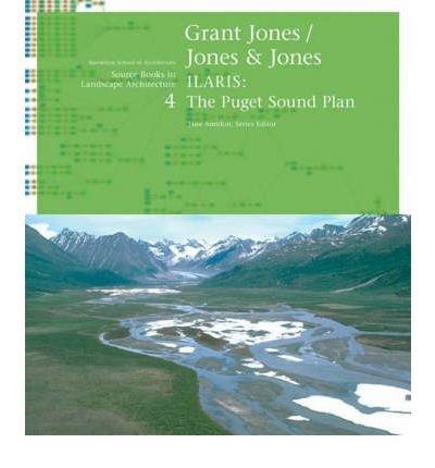 Grant Jones / Jones & Jones: Ilaris - the Puget Sound Plan (Source Books in Landscape Architecture) (Paperback) - Common