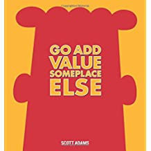 Go Add Value Someplace Else: A Dilbert Book (Dilbert Books (Hardcover Andrews McMeel))