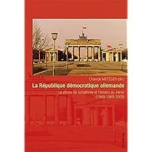 La République démocratique allemande: La vitrine du socialisme et l'envers du miroir (1949-1989-2009)