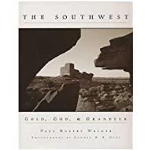 The southwest : gold, God, and grandeur / by Paul Robert Walker; photographs by George H. Huey