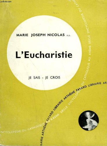 L'eucharistie. collection je sais-je crois n° 52. encyclopedie du catholique au xxeme siecle.