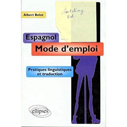 Espagnol mode d'emploi: Pratiques linguistiques et traduction