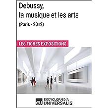 Debussy, la musique et les arts (Paris - 2012): Les Fiches Exposition d'Universalis