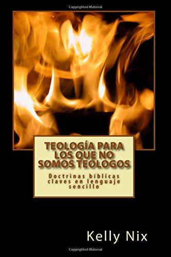 Teología para los que no somos teólogos: Doctrinas bíblicas claves en lenguaje sencillo por Kelly Nix