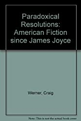 Paradoxical Resolutions: American Fiction Since James Joyce