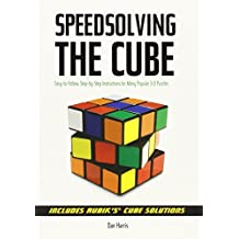 Speedsolving the Cube: Easy to Follow, Step-by-step Instructions for Many Popular 3-d Puzzles.