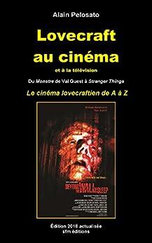 Lovecraft au cinéma et à la télévision: Du Monstre de Val Guest à Stranger Things - Le cinéma lovecraftien de A à Z par [Pelosato, Alain]