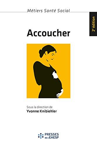Accoucher: Femmes, sages-femmes et médecins depuis le milieu du XXe siècle. par Yvonne Knibiehler