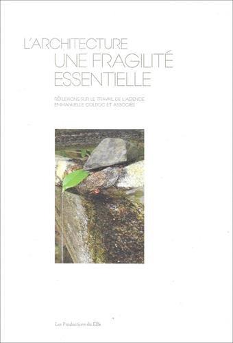 L'architecture, une fragilité essentielle : Réflexions sur le travail de l'agence Emmanuelle Colboc et associés